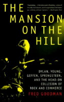 The Mansion on the Hill: Dylan, Young, Geffen, and Springsteen and the Head-on Collision of Rock and Commerce